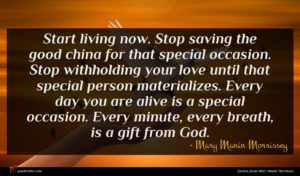 Mary Manin Morrissey quote : Start living now Stop ...