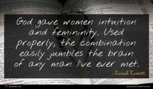 Farrah Fawcett quote : God gave women intuition ...