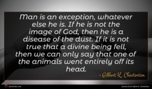 Gilbert K. Chesterton quote : Man is an exception ...