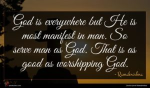 Ramakrishna quote : God is everywhere but ...