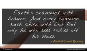 Elizabeth Barrett Browning quote : Earth's crammed with heaven ...