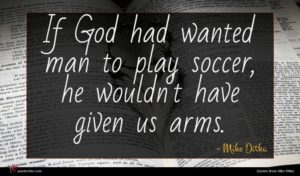 Mike Ditka quote : If God had wanted ...