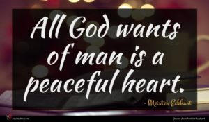 Meister Eckhart quote : All God wants of ...
