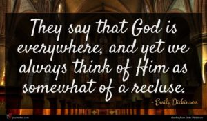 Emily Dickinson quote : They say that God ...