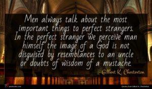 Gilbert K. Chesterton quote : Men always talk about ...