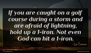 Lee Trevino quote : If you are caught ...