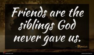 Mencius quote : Friends are the siblings ...
