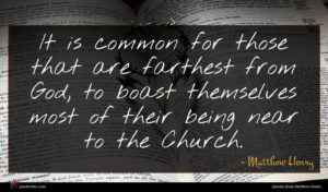 Matthew Henry quote : It is common for ...