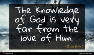 Blaise Pascal quote : The knowledge of God ...