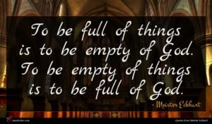 Meister Eckhart quote : To be full of ...