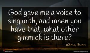 Whitney Houston quote : God gave me a ...