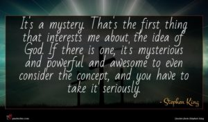 Stephen King quote : It's a mystery That's ...