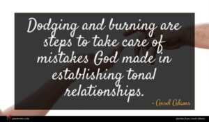 Ansel Adams quote : Dodging and burning are ...