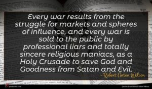 Robert Anton Wilson quote : Every war results from ...