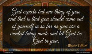 Meister Eckhart quote : God expects but one ...