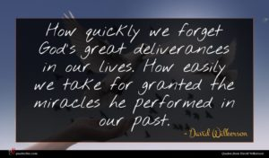 David Wilkerson quote : How quickly we forget ...
