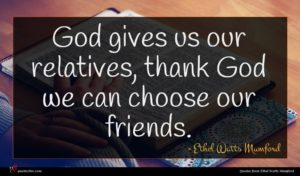 Ethel Watts Mumford quote : God gives us our ...