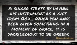 Marian Anderson quote : A singer starts by ...