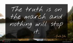 Émile Zola quote : The truth is on ...