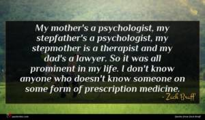 Zach Braff quote : My mother's a psychologist ...