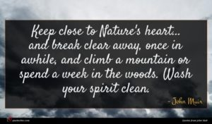 John Muir quote : Keep close to Nature's ...