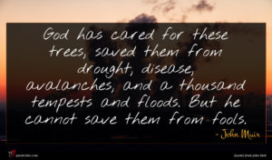 John Muir quote : God has cared for ...