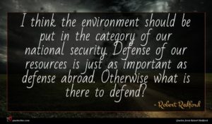 Robert Redford quote : I think the environment ...
