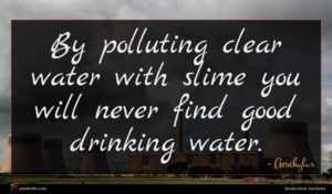 Aeschylus quote : By polluting clear water ...