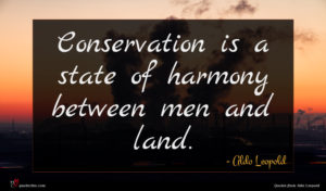 Aldo Leopold quote : Conservation is a state ...