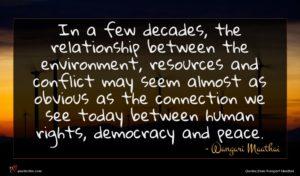 Wangari Maathai quote : In a few decades ...