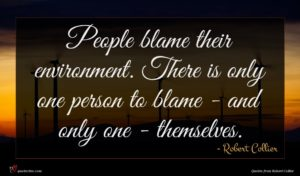 Robert Collier quote : People blame their environment ...