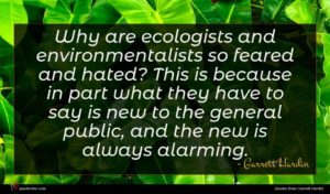 Garrett Hardin quote : Why are ecologists and ...