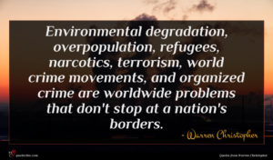 Warren Christopher quote : Environmental degradation overpopulation refugees ...