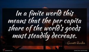 Garrett Hardin quote : In a finite world ...