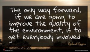 Richard Rogers quote : The only way forward ...