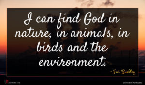 Pat Buckley quote : I can find God ...