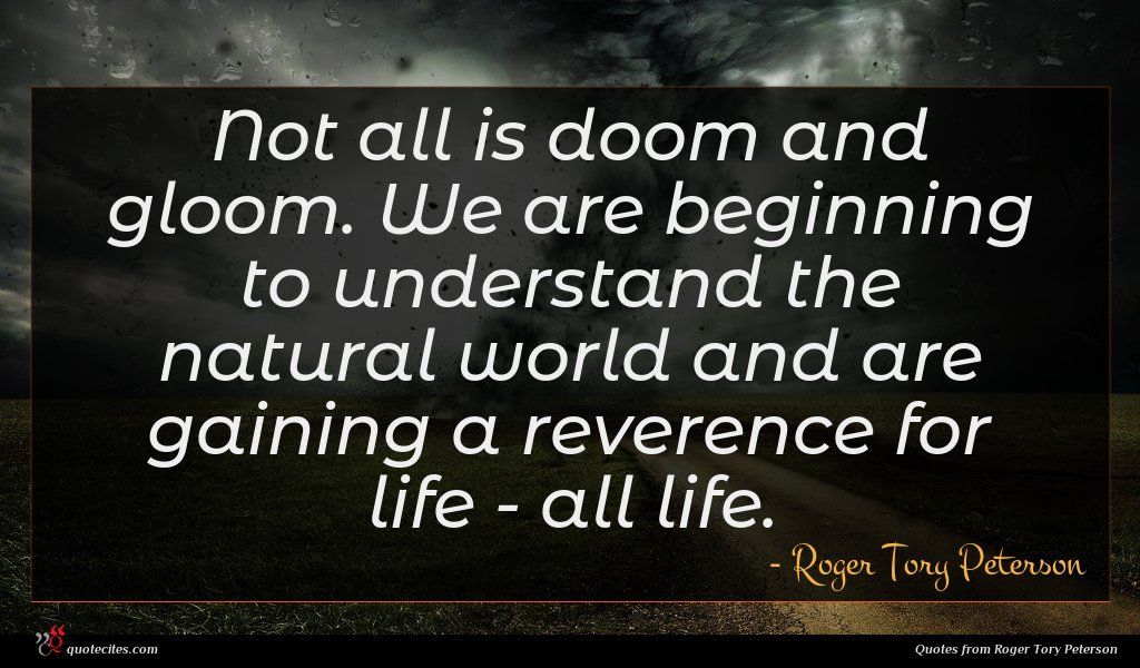 Not all is doom and gloom. We are beginning to understand the natural world and are gaining a reverence for life - all life.