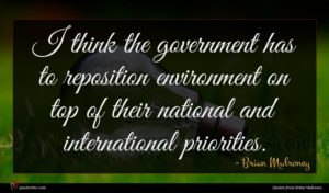 Brian Mulroney quote : I think the government ...
