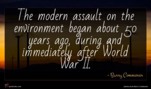 Barry Commoner quote : The modern assault on ...