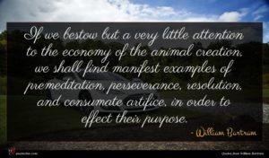 William Bartram quote : If we bestow but ...