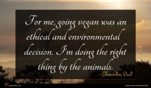 Alexandra Paul quote : For me going vegan ...