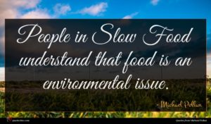 Michael Pollan quote : People in Slow Food ...
