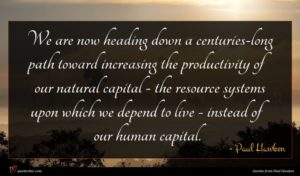 Paul Hawken quote : We are now heading ...