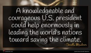 Donella Meadows quote : A knowledgeable and courageous ...