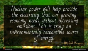 Michael Burgess quote : Nuclear power will help ...