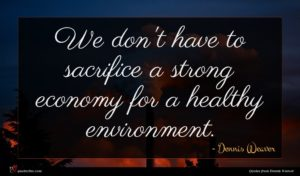 Dennis Weaver quote : We don't have to ...