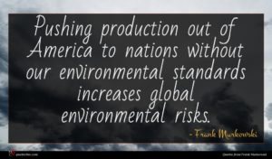 Frank Murkowski quote : Pushing production out of ...
