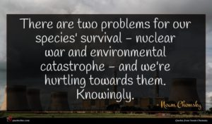 Noam Chomsky quote : There are two problems ...