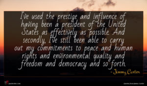 Jimmy Carter quote : I've used the prestige ...