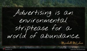 Marshall McLuhan quote : Advertising is an environmental ...